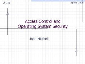 Spring 2009 CS 155 Access Control and Operating