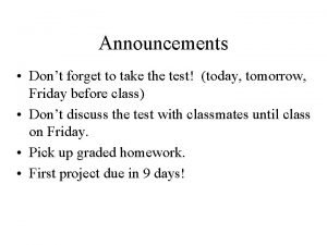 Announcements Dont forget to take the test today