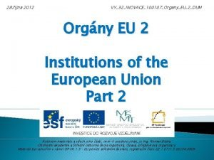 28 jna 2012 VY32INOVACE100107OrganyEU2DUM Orgny EU 2 Institutions