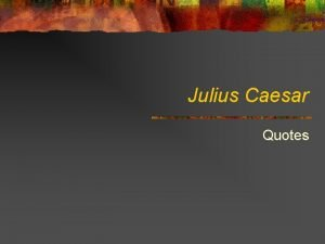 Julius Caesar Quotes Act I 1 2 3