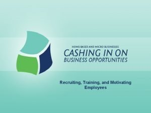 Recruiting Training and Motivating Employees Recruiting Training and