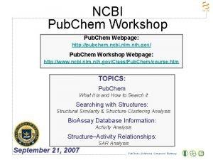 NCBI Pub Chem Workshop Pub Chem Webpage http
