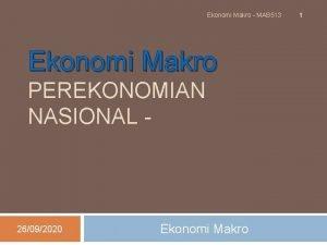 Ekonomi Makro MAB 513 Ekonomi Makro PEREKONOMIAN NASIONAL