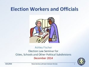 Election Workers and Officials Ashley Fischer Election Law