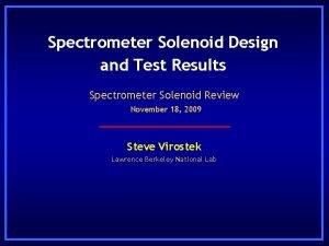 Spectrometer Solenoid Design and Test Results Spectrometer Solenoid