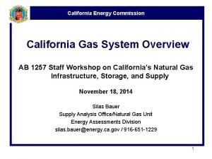 California Energy Commission California Gas System Overview AB