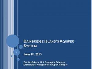 BAINBRIDGE ISLANDS AQUIFER SYSTEM 1 JUNE 18 2015
