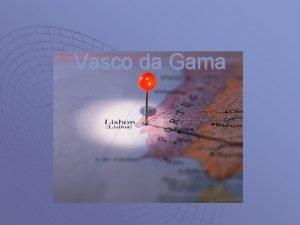 Vasco da Gama Who was Vasco da Gama