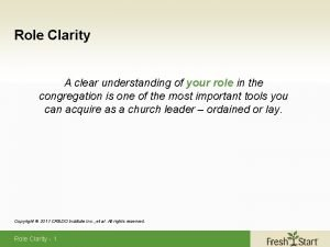 Role Clarity A clear understanding of your role