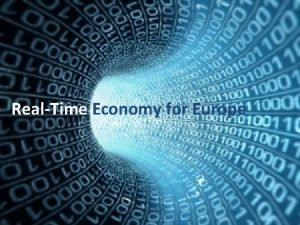 RealTime Economy for Europe What is RTE RealTime