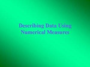 Describing Data Using Numerical Measures Mean The mean