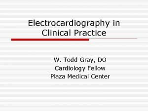 Electrocardiography in Clinical Practice W Todd Gray DO