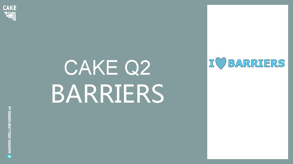 CAKE Q 2 BARRIERS I BARRIERS What is
