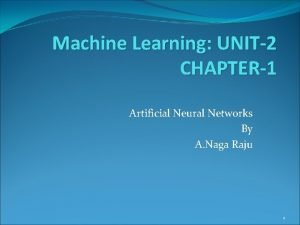 Machine Learning UNIT2 CHAPTER1 Artificial Neural Networks By