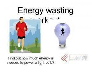 Energy wasting workout Find out how much energy