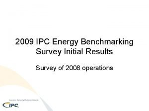 2009 IPC Energy Benchmarking Survey Initial Results Survey