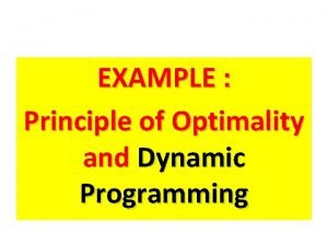 EXAMPLE Principle of Optimality and Dynamic Programming 1