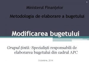 1 Ministerul Finanelor Metodologia de elaborare a bugetului