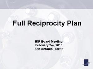 Full Reciprocity Plan IRP Board Meeting February 2