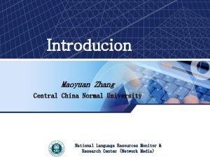 Introducion Maoyuan Zhang Central China Normal University National
