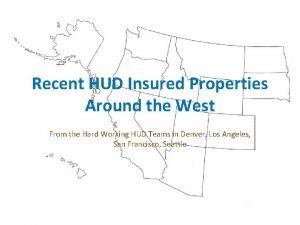 Recent HUD Insured Properties Around the West From