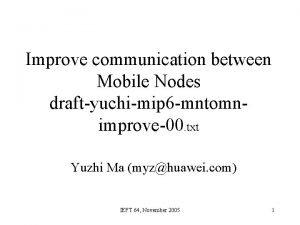 Improve communication between Mobile Nodes draftyuchimip 6 mntomnimprove00