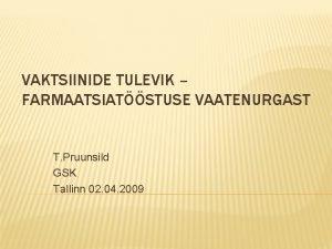 VAKTSIINIDE TULEVIK FARMAATSIATSTUSE VAATENURGAST T Pruunsild GSK Tallinn