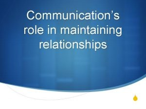 Communications role in maintaining relationships S Maintaining relationships