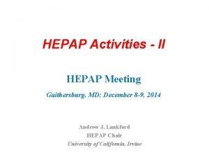 HEPAP Activities II HEPAP Meeting Gaithersburg MD December