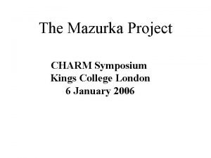 The Mazurka Project CHARM Symposium Kings College London