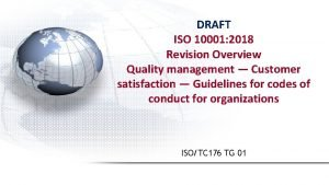 DRAFT ISO 10001 2018 Revision Overview Quality management
