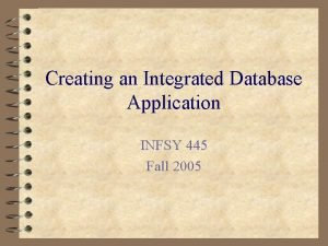 Creating an Integrated Database Application INFSY 445 Fall