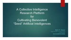 A Collective Intelligence Research Platform for Cultivating Benevolent