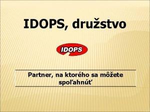 IDOPS drustvo Partner na ktorho sa mete spoahn