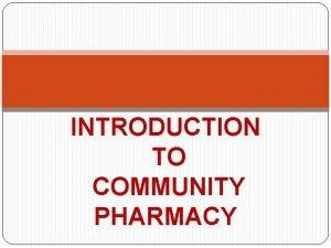 INTRODUCTION TO COMMUNITY PHARMACY COMMUNITY PHARMACY Community pharmacists