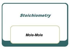 Stoichiometry MoleMole Mole Ratio A mole ratio is