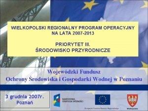 WIELKOPOLSKI REGIONALNY PROGRAM OPERACYJNY NA LATA 2007 2013
