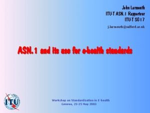 John Larmouth ITUT ASN 1 Rapporteur ITUT SG