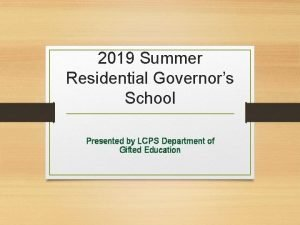 2019 Summer Residential Governors School Presented by LCPS