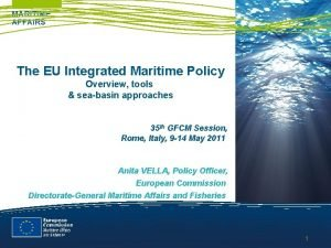 MARITIME AFFAIRS The EU Integrated Maritime Policy Overview