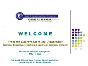 WELCOME From the Boardroom to the Classroom Business