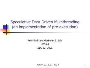 Speculative DataDriven Multithreading an implementation of preexecution Amir