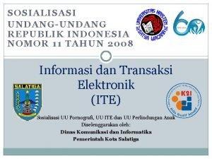 SOSIALISASI UNDANGUNDANG REPUBLIK INDONESIA NOMOR 11 TAHUN 2008