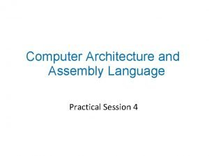 Computer Architecture and Assembly Language Practical Session 4