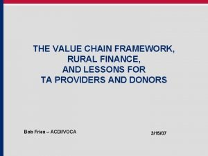 THE VALUE CHAIN FRAMEWORK RURAL FINANCE AND LESSONS