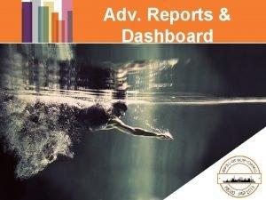 Adv Reports Dashboard Advanced Reports Main focus on