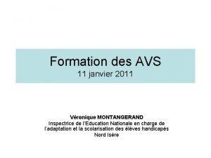 Formation des AVS 11 janvier 2011 Vronique MONTANGERAND