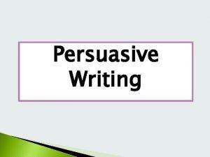 Persuasive Writing Language of Persuasion Avoid ranting Opinions