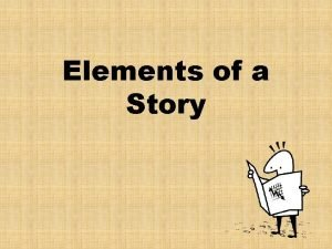Elements of a Story What every story needs