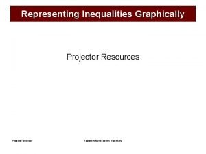 Representing Inequalities Graphically Projector Resources Projector resources Representing